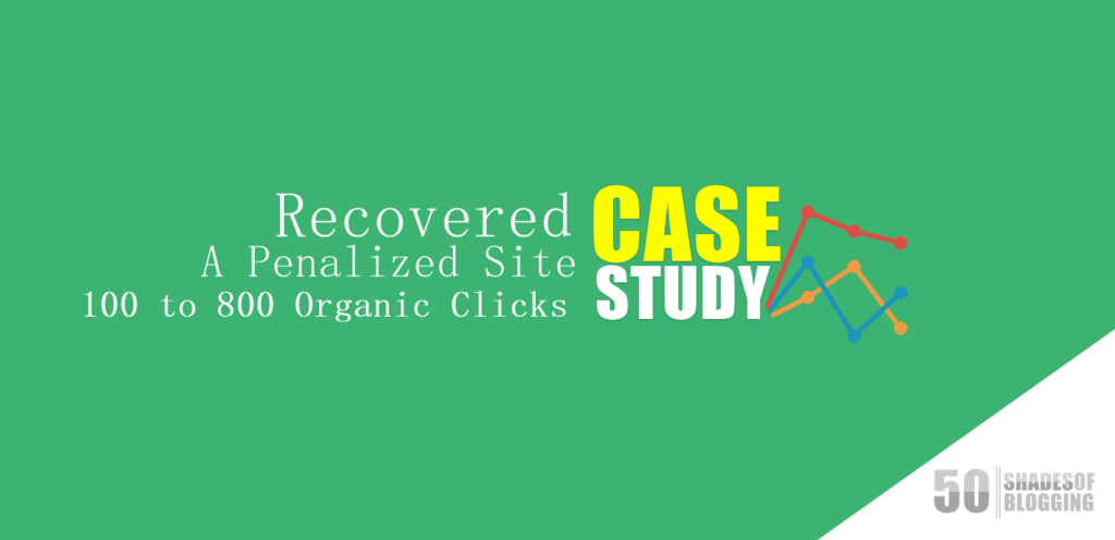 How I've Recovered a Penalized Site from 100 to 800 Organic Clicks