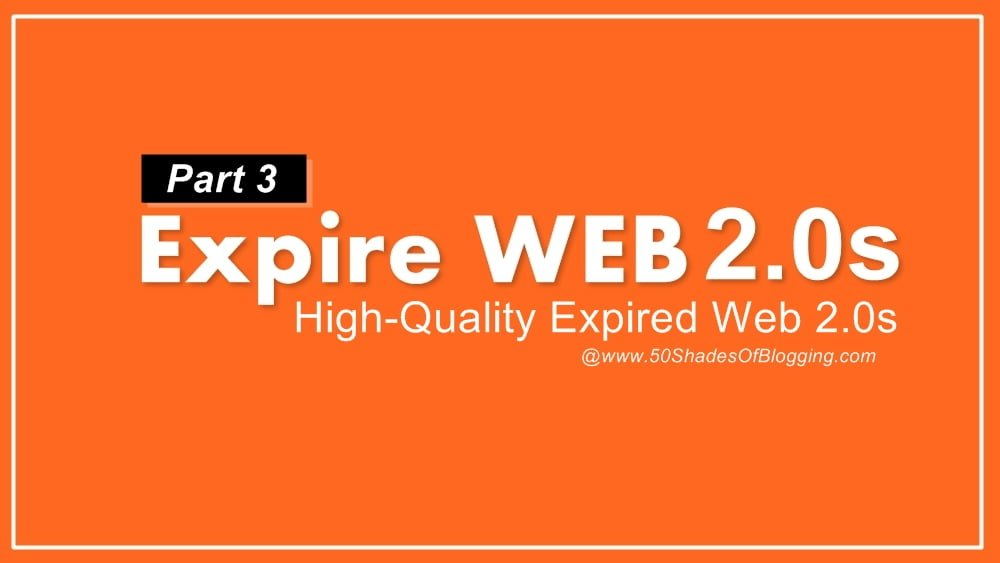 Expire Web 2.0s – Get High-Quality Web 2.0s Only [Part -3]